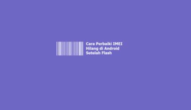 Cara Mengatasi IMEI Hilang Setelah Flash