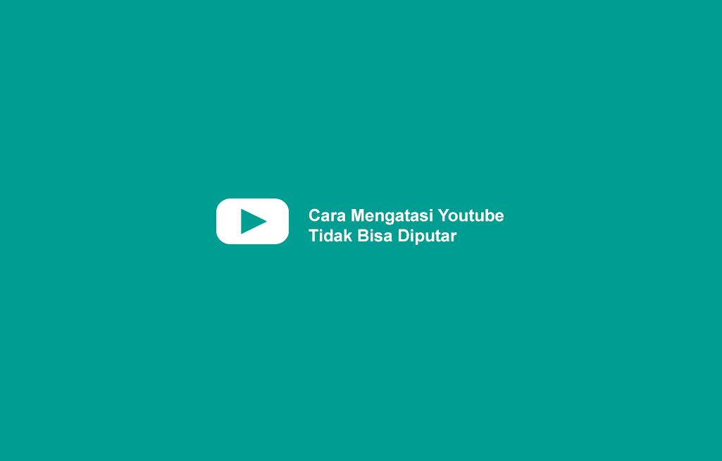 Cara Mengatasi Youtube Tidak Bisa Diputar