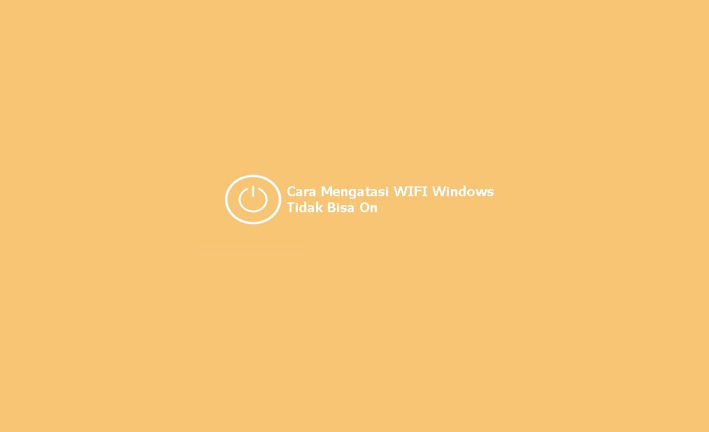 Cara Mengatasi WIFI Windows Tidak Bisa ON