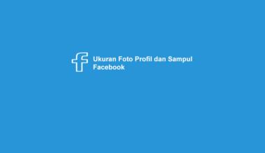 Ukuran Foto Profil Facebook dan Sampul
