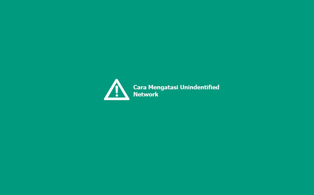 Cara Mengatasi Unindentified Network Windows