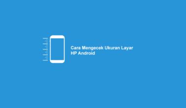 Cara Mengecek Ukuran Layar HP Android