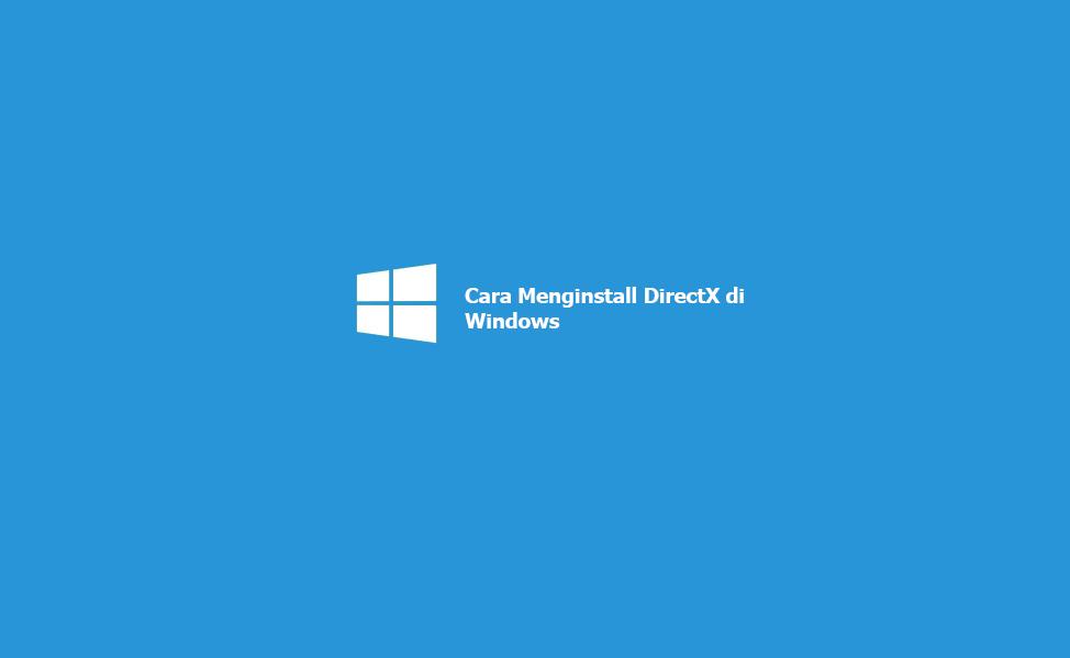 Cara Menginstall DirectX di Windows