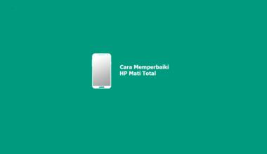 Cara Memperbaiki HP Mati Total atau Matot