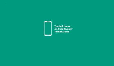 Cara Mengatasi Tombol Home Android Rusak