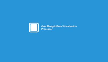 Cara Mengaktifkan Virtualization