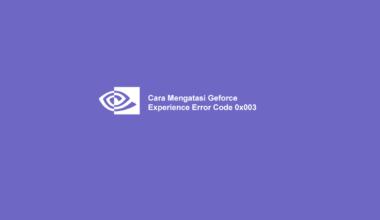 Cara Mengatasi Geforce Experience Error Code 0x003