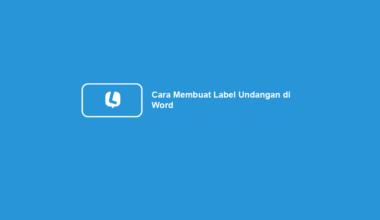 Cara Membuat Label Undangan Otomatis di Word