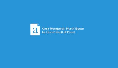 Cara Merubah Huruf Besar ke Kecil di Excel