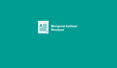 Penjelasan dan Fungsi Aplikasi Wordpad