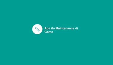 Arti Maintenance di Game